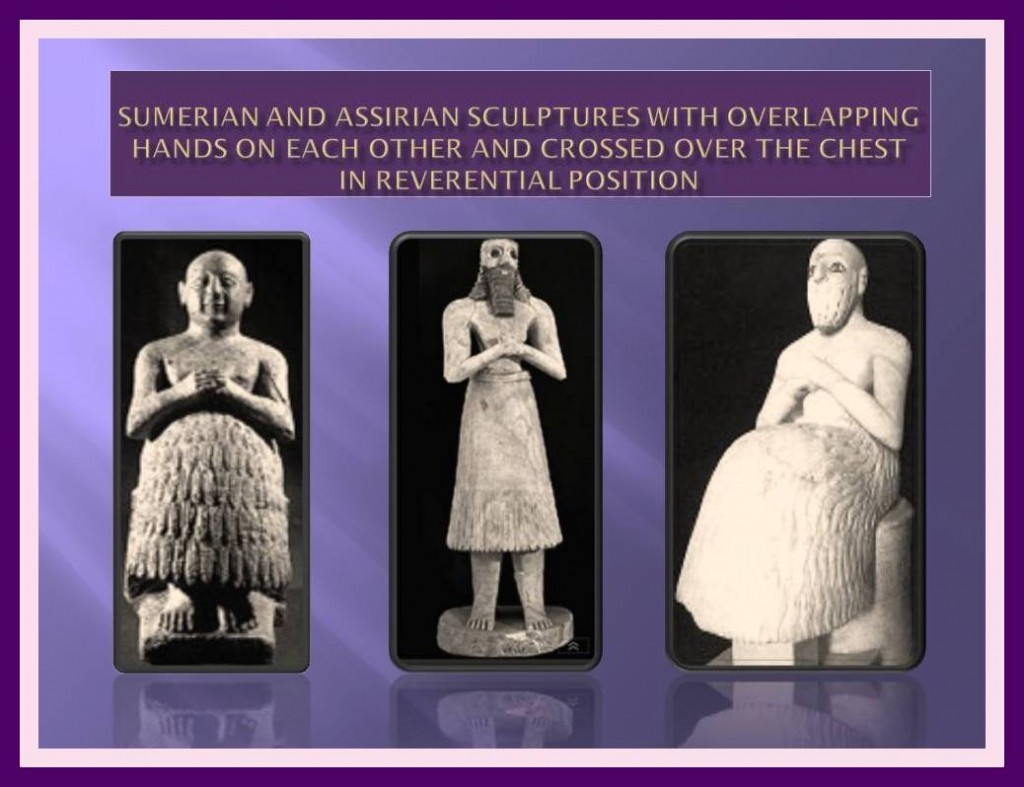 Overlapping hands over the chest in Sumerian and Assyrian sculptures.